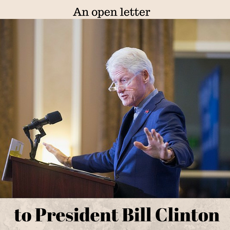 An open letter to Pres. Bill Clinton